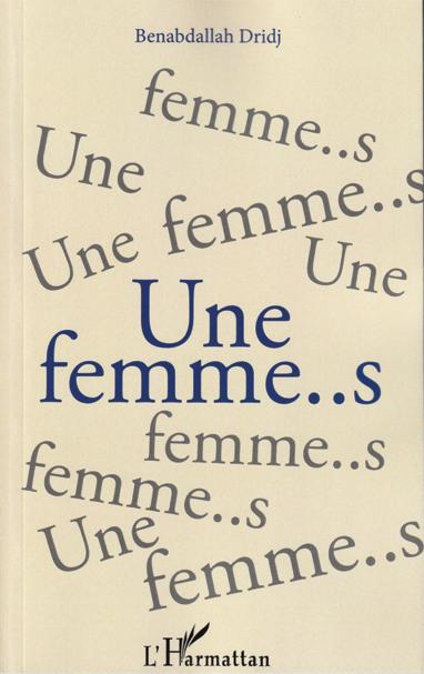 """Couverture de """"Une femme..s"""", de Benabdallah DRIDJ"""